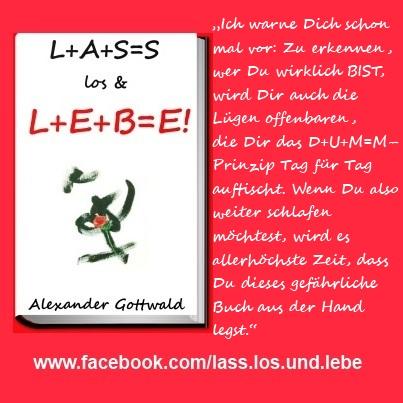 L+A+S=S los & L+E+B=E! - Dieses gefährliche Buch