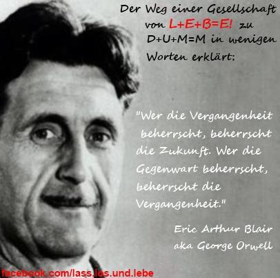 George Orwell, Autor von 1984 über den Weg von L+E+B=E! zu D+U+M=M
