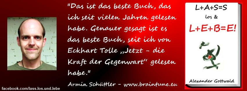 L+A+S=S los & L+E+B=E! Referenz Armin Schüttler Braintune.eu