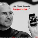 L+A+S=S los & L+E+B=E! War Steve Jobs Visionär?