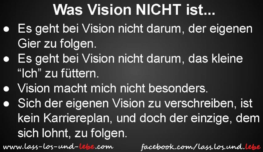 L+A+S=S los & L+E+B=E! Was Vision nicht ist