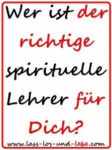 Wer ist der richtige spirituelle Lehrer für Dich?
